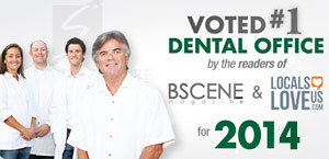 Voted #1 Dental Office by the readers of BSCENE magazine and LocalsLoveUs.com for 2014